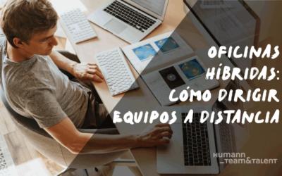 Oficinas híbridas: cómo dirigir equipos a distancia