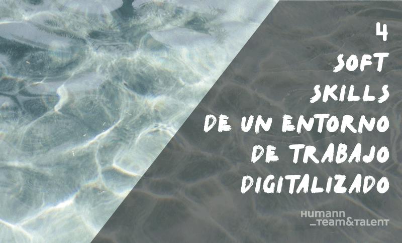 4 Soft Skills de un Entorno de Trabajo Digitalizado