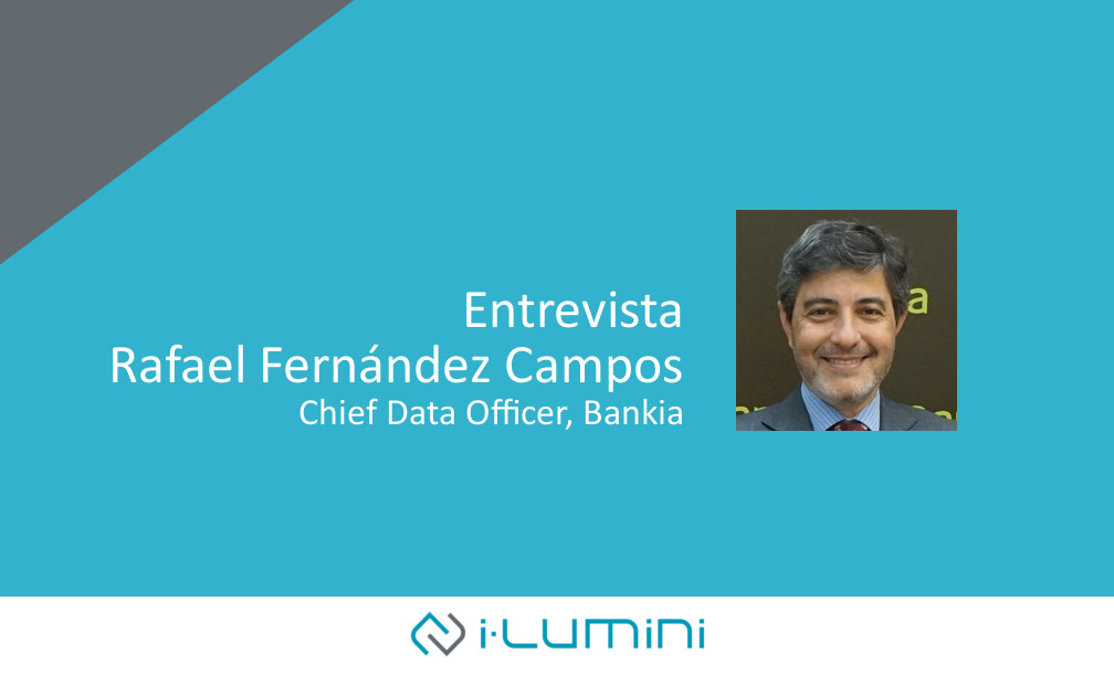 Entrevista a Rafael Fernández Campos, Chief Data Officer de Bankia